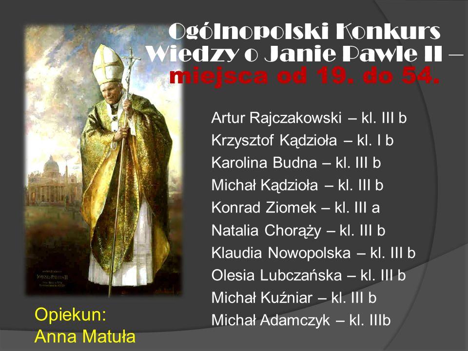 Ogólnopolski Konkurs Wiedzy o Janie Pawle II – miejsca od 19. do 54. Artur Rajczakowski – kl. III b Krzysztof Kądzioła – kl. I b Karolina Budna – kl.