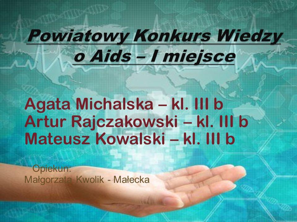 Agata Michalska – kl. III b Artur Rajczakowski – kl. III b Mateusz Kowalski – kl. III b Opiekun: Małgorzata Kwolik - Małecka