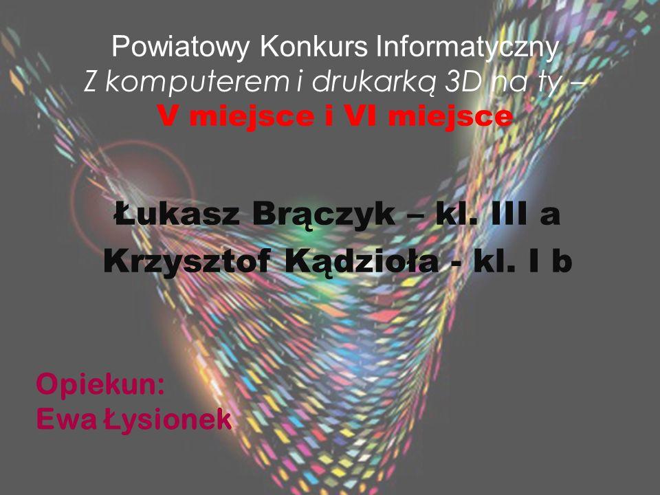 Powiatowy Konkurs Informatyczny Z komputerem i drukarką 3D na ty – V miejsce i VI miejsce Łukasz Brączyk – kl. III a Krzysztof Kądzioła - kl. I b Opie
