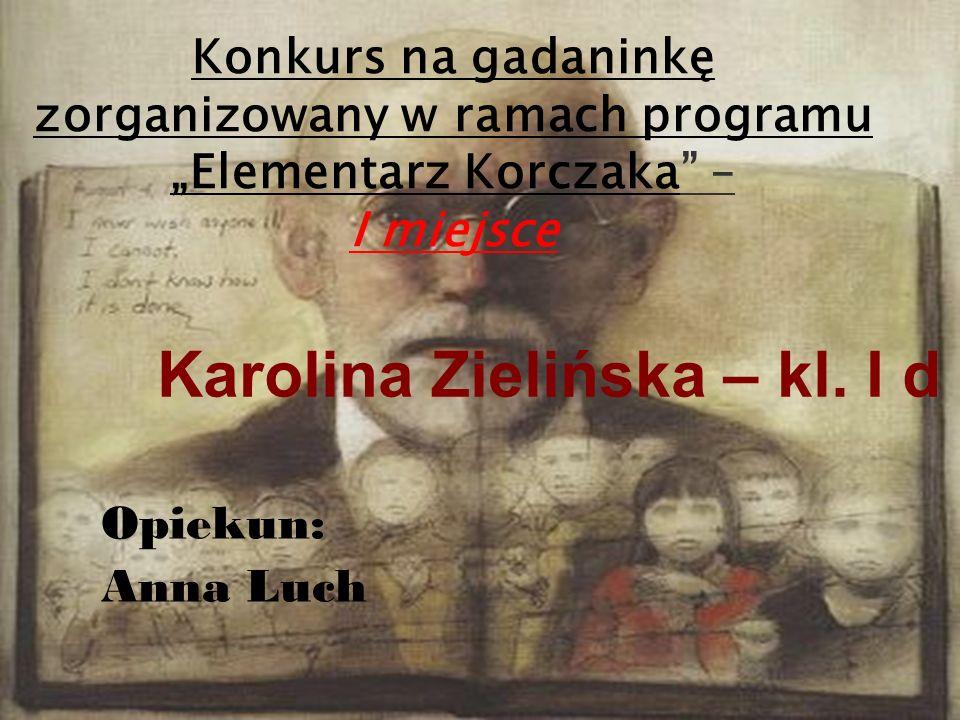 Konkurs na gadaninkę zorganizowany w ramach programu Elementarz Korczaka – I miejsce Karolina Zielińska – kl. I d Opiekun: Anna Luch