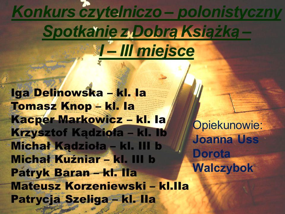 Iga Delinowska – kl. Ia Tomasz Knop – kl. Ia Kacper Markowicz – kl. Ia Krzysztof Kądzioła – kl. Ib Michał Kądzioła – kl. III b Michał Kuźniar – kl. II