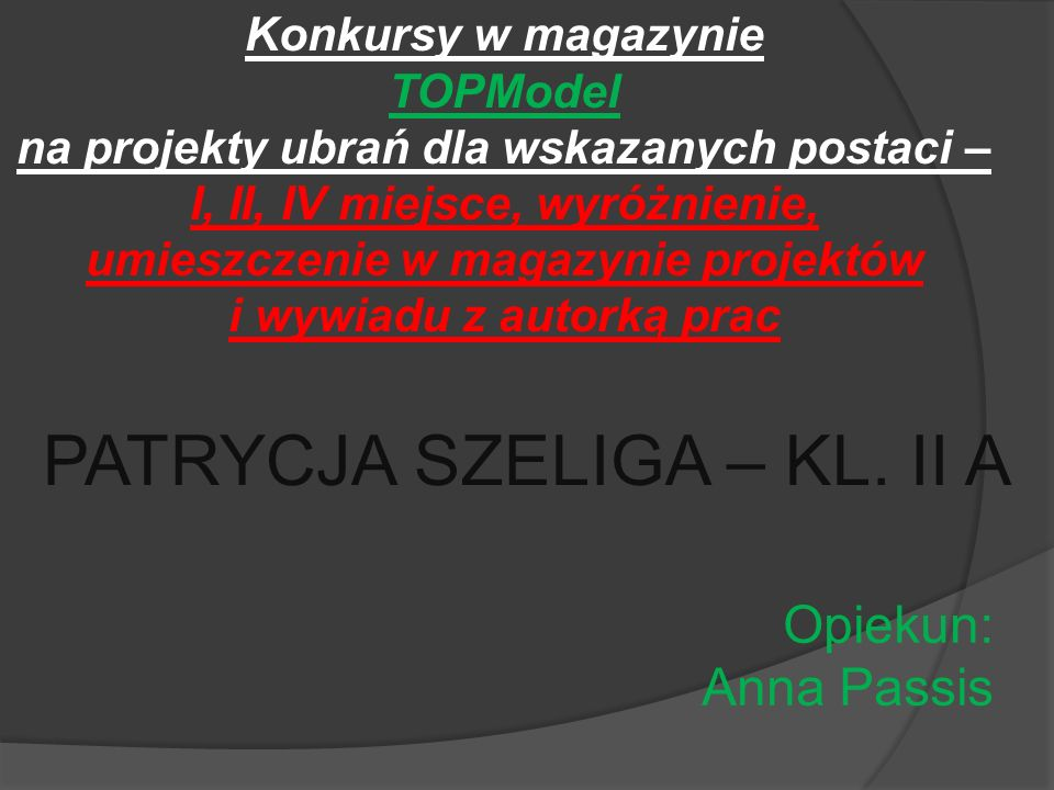 Opiekun: Anna Passis Konkursy w magazynie TOPModel na projekty ubrań dla wskazanych postaci – I, II, IV miejsce, wyróżnienie, umieszczenie w magazynie