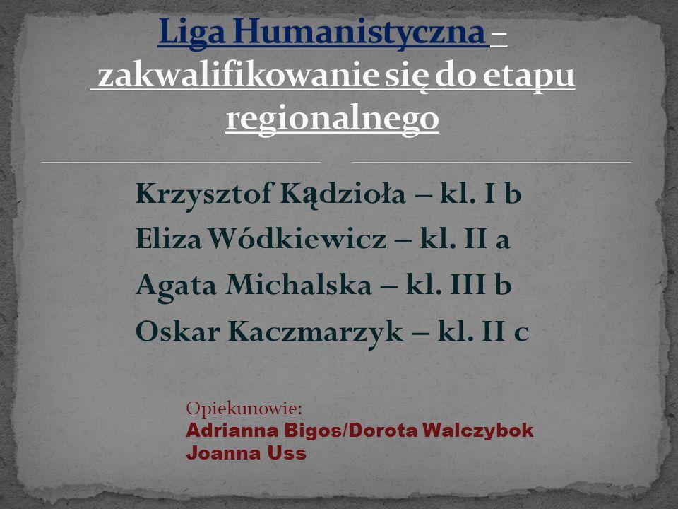 Krzysztof K ą dzioła – kl. I b Eliza Wódkiewicz – kl. II a Agata Michalska – kl. III b Oskar Kaczmarzyk – kl. II c Opiekunowie: Adrianna Bigos/Dorota