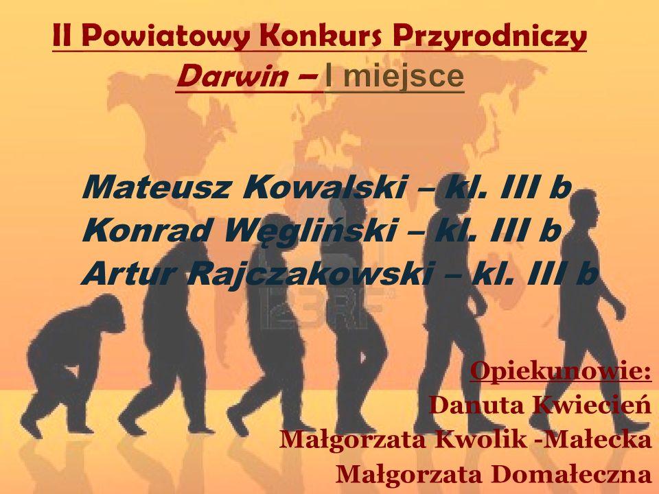 Mateusz Kowalski – kl. III b Konrad Węgliński – kl. III b Artur Rajczakowski – kl. III b Opiekunowie: Danuta Kwiecień Małgorzata Kwolik -Małecka Małgo