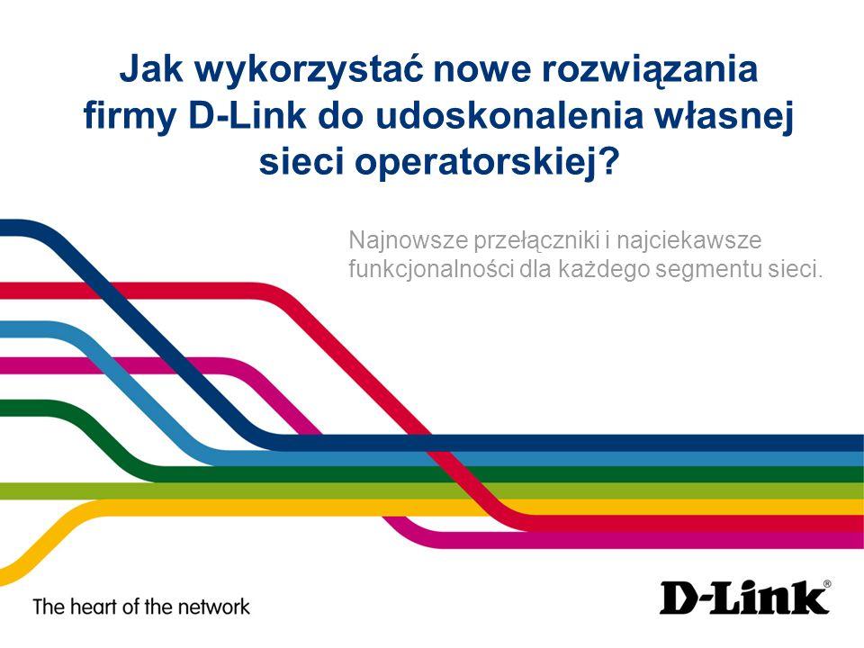 Jak wykorzystać nowe rozwiązania firmy D-Link do udoskonalenia własnej sieci operatorskiej? Najnowsze przełączniki i najciekawsze funkcjonalności dla