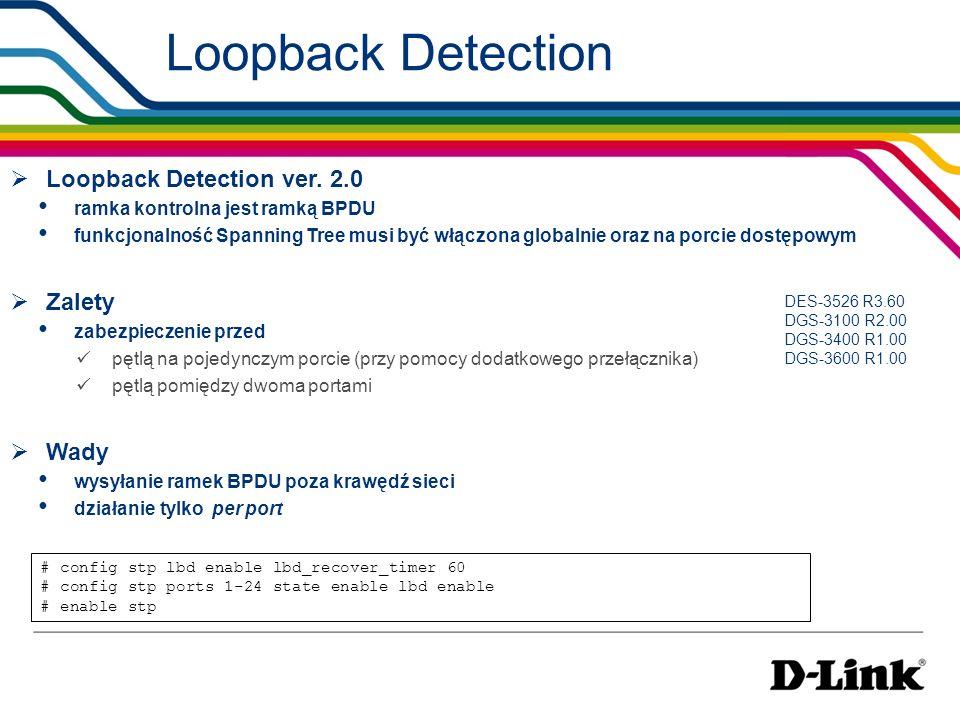 Loopback Detection ver. 2.0 ramka kontrolna jest ramką BPDU funkcjonalność Spanning Tree musi być włączona globalnie oraz na porcie dostępowym Zalety