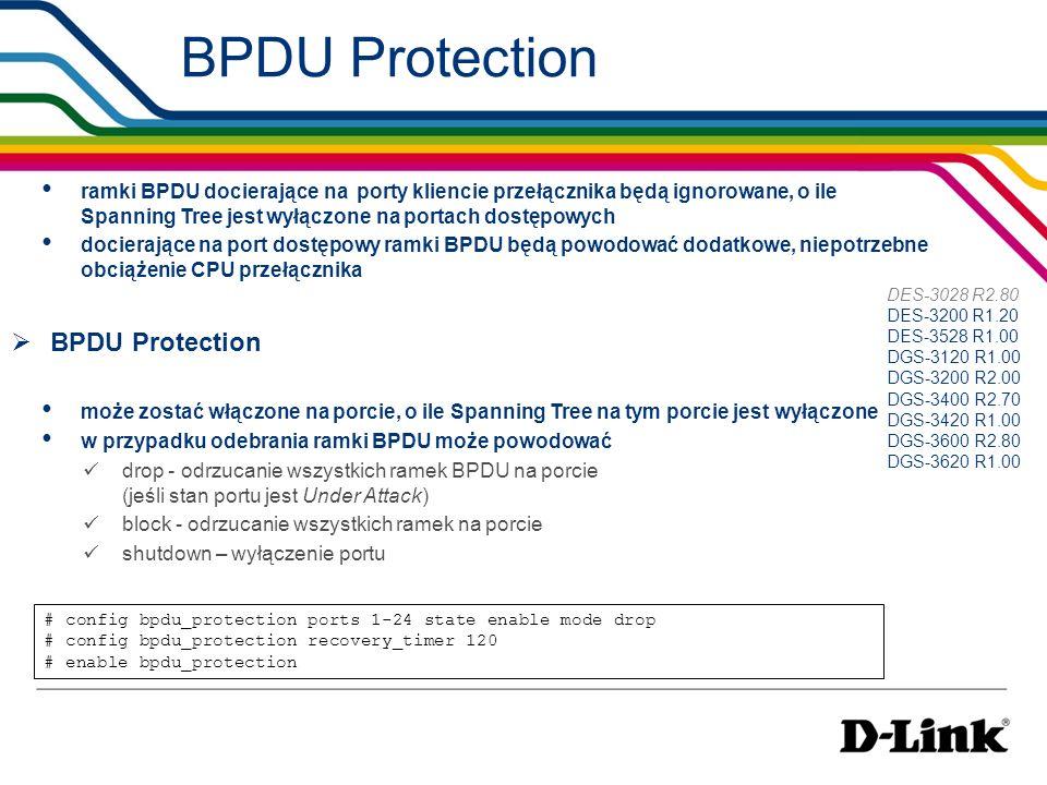 BPDU Protection ramki BPDU docierające na porty kliencie przełącznika będą ignorowane, o ile Spanning Tree jest wyłączone na portach dostępowych docie
