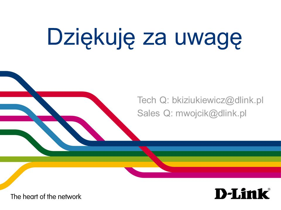 Dziękuję za uwagę Tech Q: bkiziukiewicz@dlink.pl Sales Q: mwojcik@dlink.pl