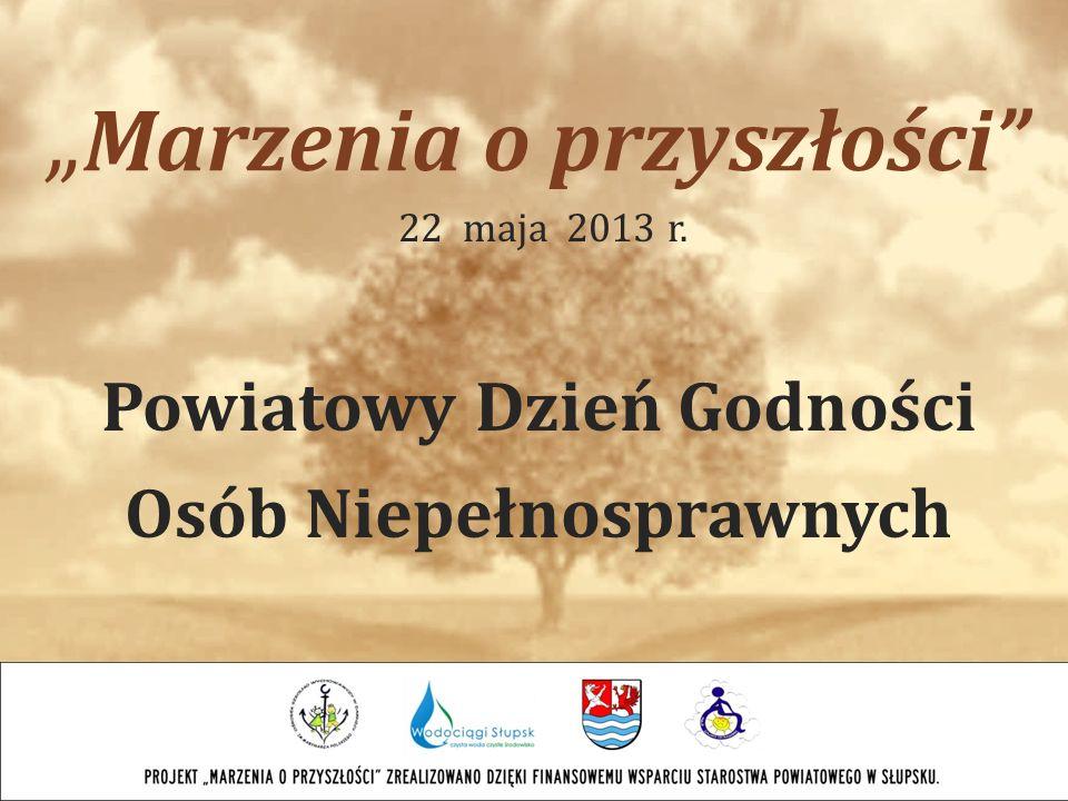 Marzenia o przyszłości Powiatowy Dzień Godności Osób Niepełnosprawnych 22 maja 2013 r.
