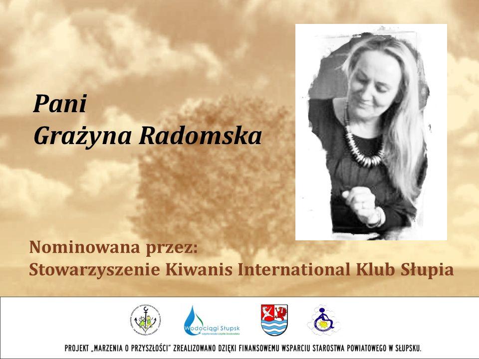 Pani Grażyna Radomska Nominowana przez: Stowarzyszenie Kiwanis International Klub Słupia