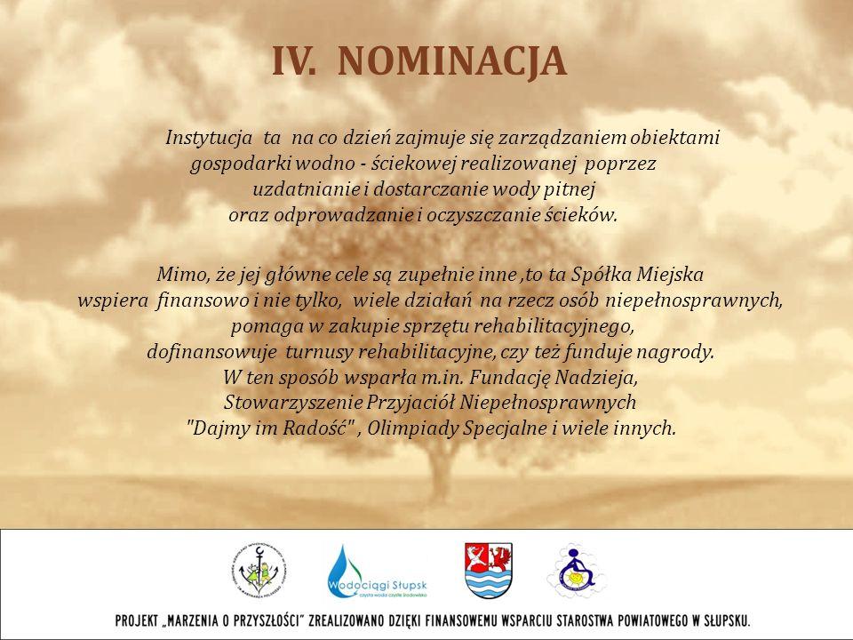 IV. NOMINACJA Instytucja ta na co dzień zajmuje się zarządzaniem obiektami gospodarki wodno - ściekowej realizowanej poprzez uzdatnianie i dostarczani