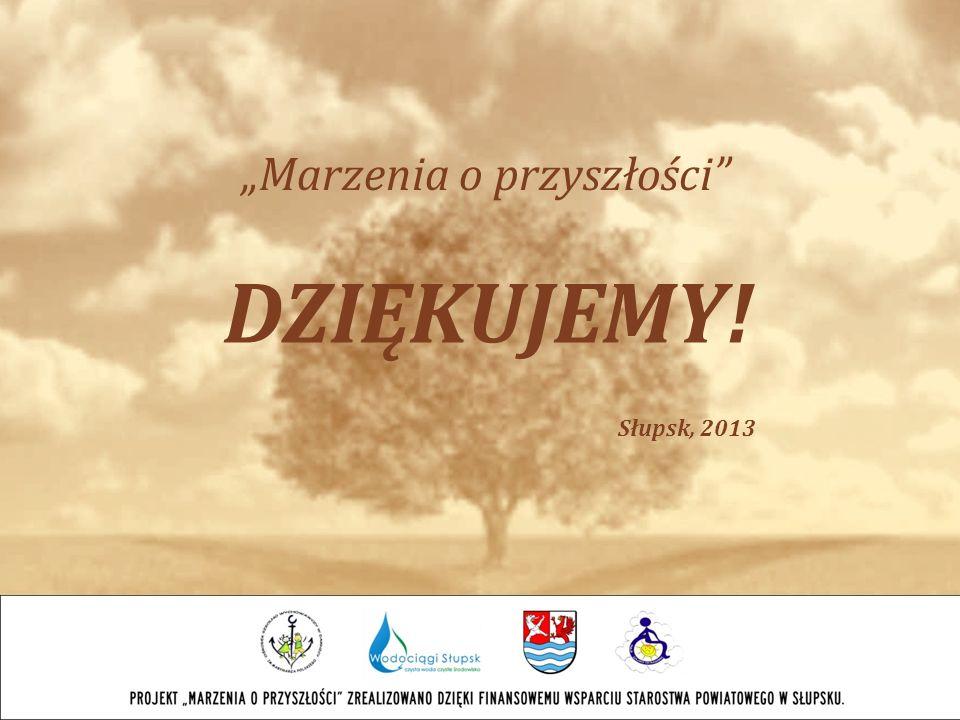 DZIĘKUJEMY! Marzenia o przyszłości Słupsk, 2013