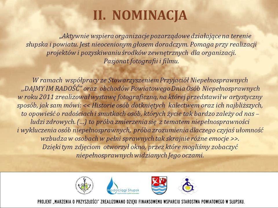 II. NOMINACJA Aktywnie wspiera organizacje pozarządowe działające na terenie słupska i powiatu. Jest nieocenionym głosem doradczym. Pomaga przy realiz