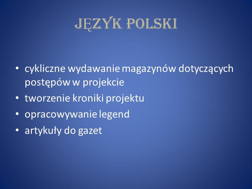J Ę ZYK POLSKI cykliczne wydawanie magazynów dotyczących postępów w projekcie tworzenie kroniki projektu opracowywanie legend artykuły do gazet