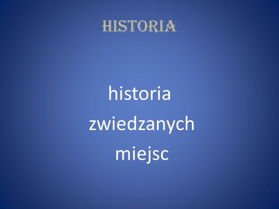 historia zwiedzanych miejsc