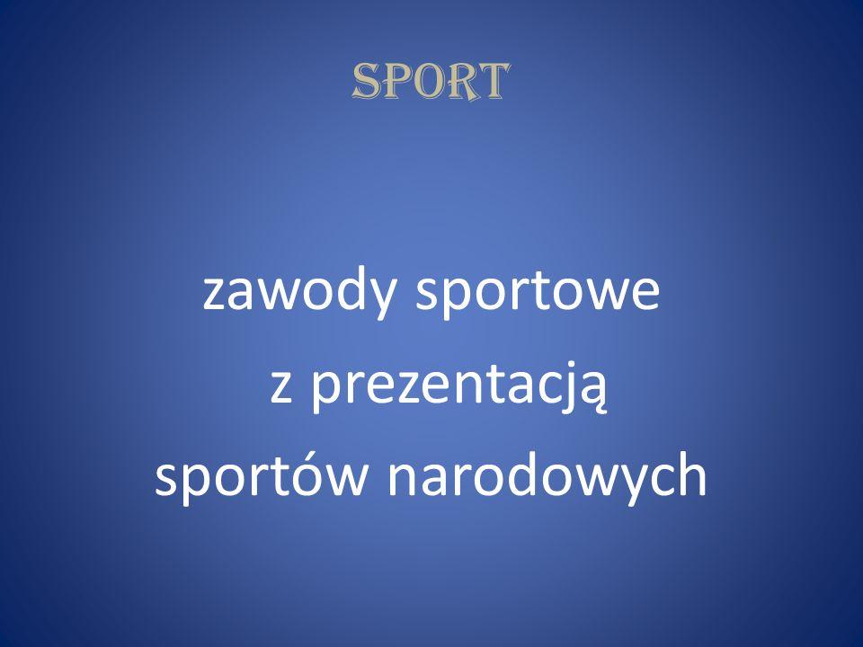 sport zawody sportowe z prezentacją sportów narodowych