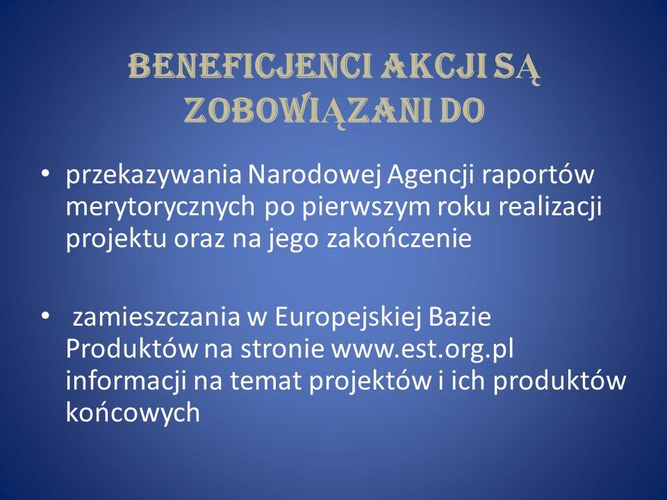 Beneficjenci akcji s Ą zobowi Ą zani do przekazywania Narodowej Agencji raportów merytorycznych po pierwszym roku realizacji projektu oraz na jego zak