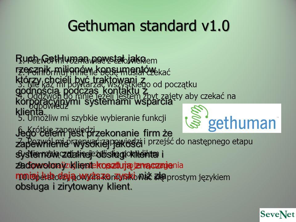 Gethuman standard v1.0 1. Pozwól mi rozmawiać z człowiekiem 2. Poinformuj mnie ile będę musiał czekać 3. Nie każ mi powtarzać wszystkiego od początku