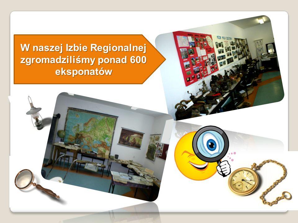 W naszej Izbie Regionalnej zgromadziliśmy ponad 600 eksponatów