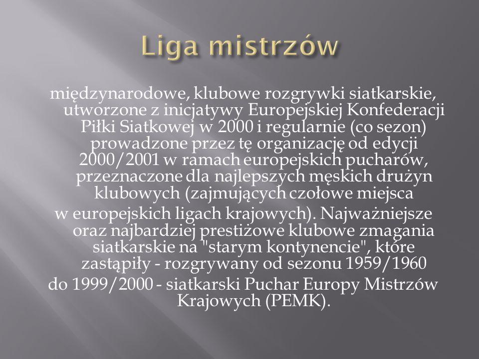 międzynarodowe, klubowe rozgrywki siatkarskie, utworzone z inicjatywy Europejskiej Konfederacji Piłki Siatkowej w 2000 i regularnie (co sezon) prowadz