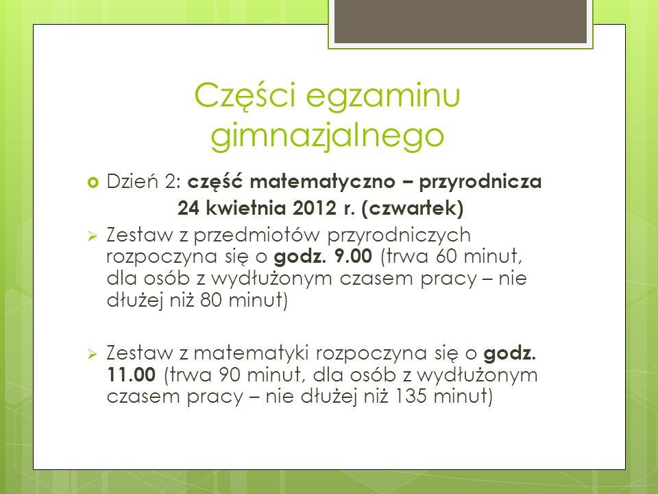 Części egzaminu gimnazjalnego Dzień 2: część matematyczno – przyrodnicza 24 kwietnia 2012 r. (czwartek) Zestaw z przedmiotów przyrodniczych rozpoczyna