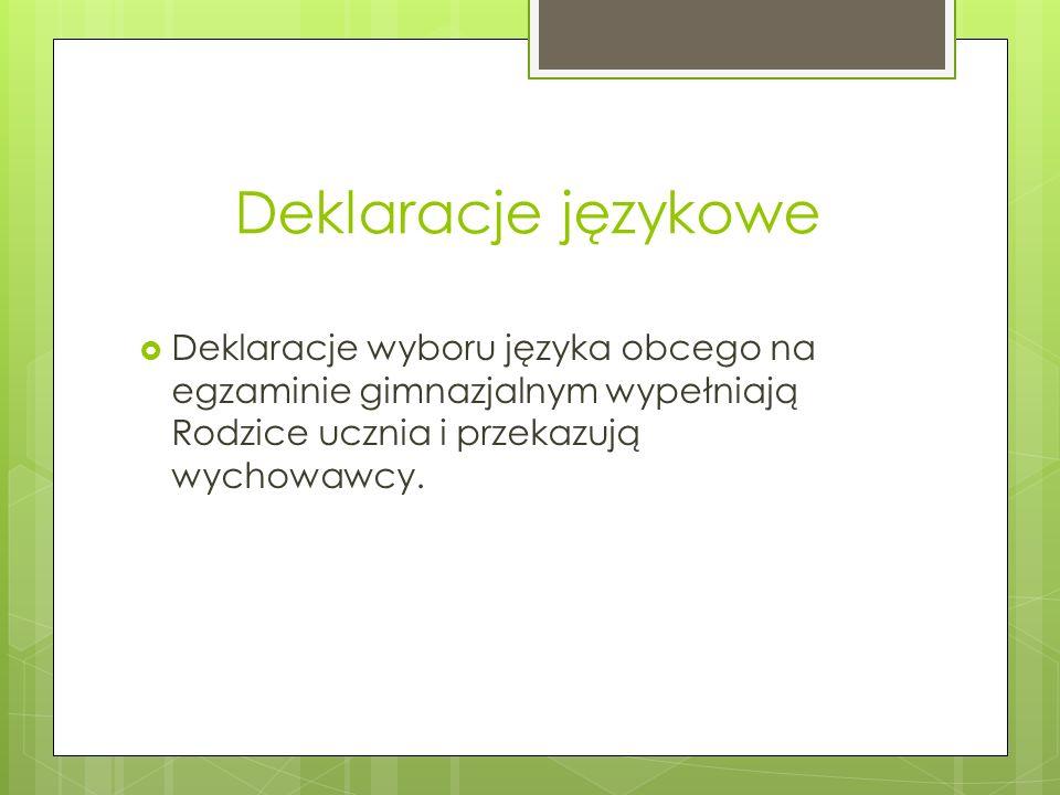 Deklaracje językowe Deklaracje wyboru języka obcego na egzaminie gimnazjalnym wypełniają Rodzice ucznia i przekazują wychowawcy.