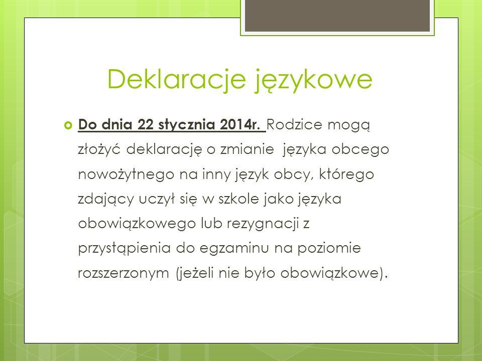 Deklaracje językowe Do dnia 22 stycznia 2014r. Rodzice mogą złożyć deklarację o zmianie języka obcego nowożytnego na inny język obcy, którego zdający