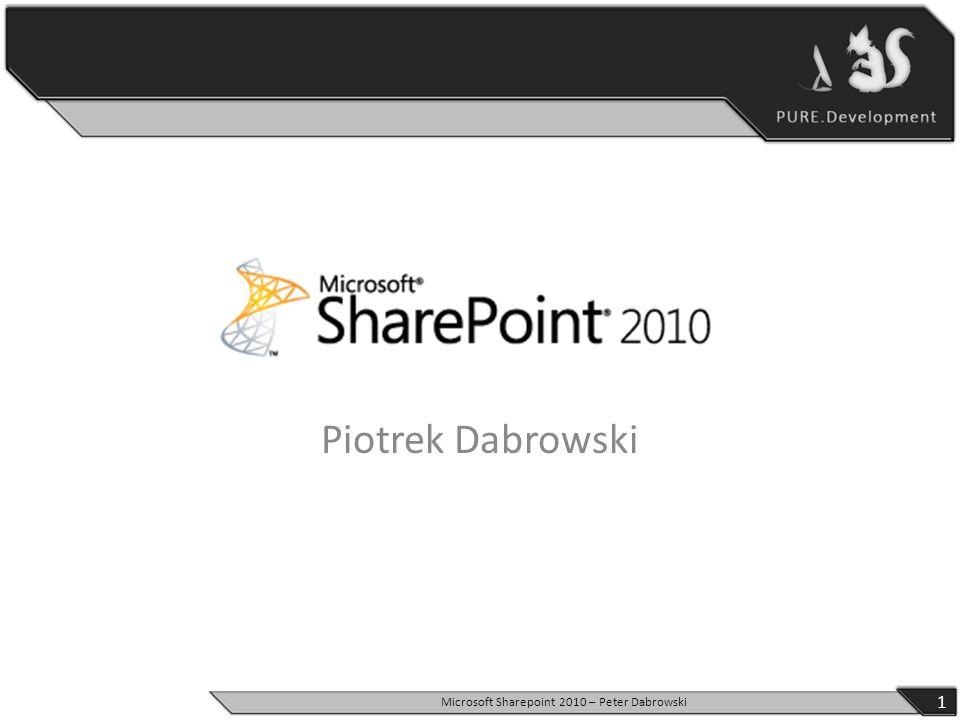 Piotrek Dabrowski 1 Microsoft Sharepoint 2010 – Peter Dabrowski