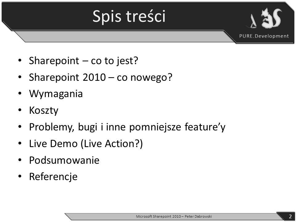 Spis treści Sharepoint – co to jest? Sharepoint 2010 – co nowego? Wymagania Koszty Problemy, bugi i inne pomniejsze featurey Live Demo (Live Action?)