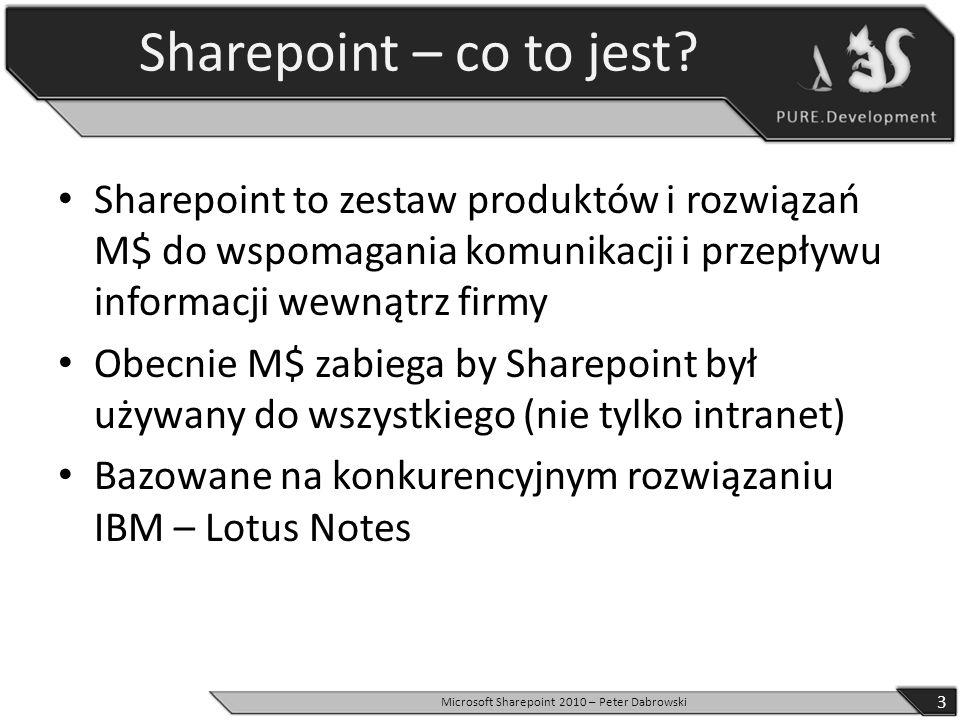Sharepoint – co to jest? Sharepoint to zestaw produktów i rozwiązań M$ do wspomagania komunikacji i przepływu informacji wewnątrz firmy Obecnie M$ zab