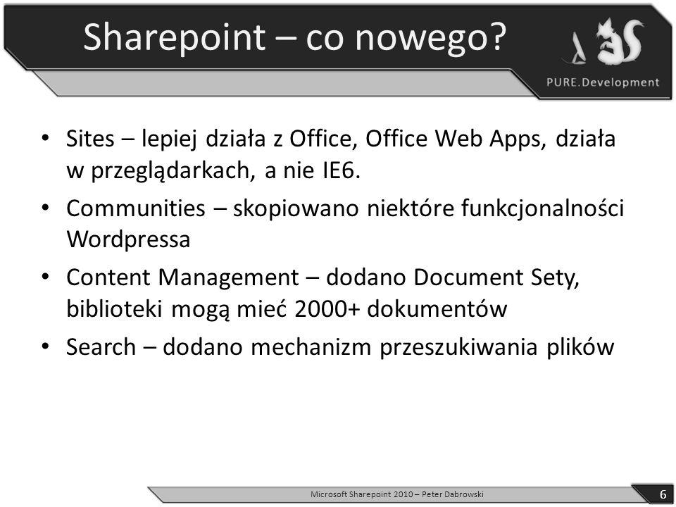 Jakieś podsumowanie Najlepsze gdy potrzeba czegoś co działa od razu Najlepsze gdy nie jesteś programistą Perfekcyjne gdy jesteś księgowym Wprowadzono całkiem niezłe pomysły – Workflow, Event Receiver, struktura rozwiązania Brak dobrych rozwiązań OpenSource 17 Microsoft Sharepoint 2010 – Peter Dabrowski