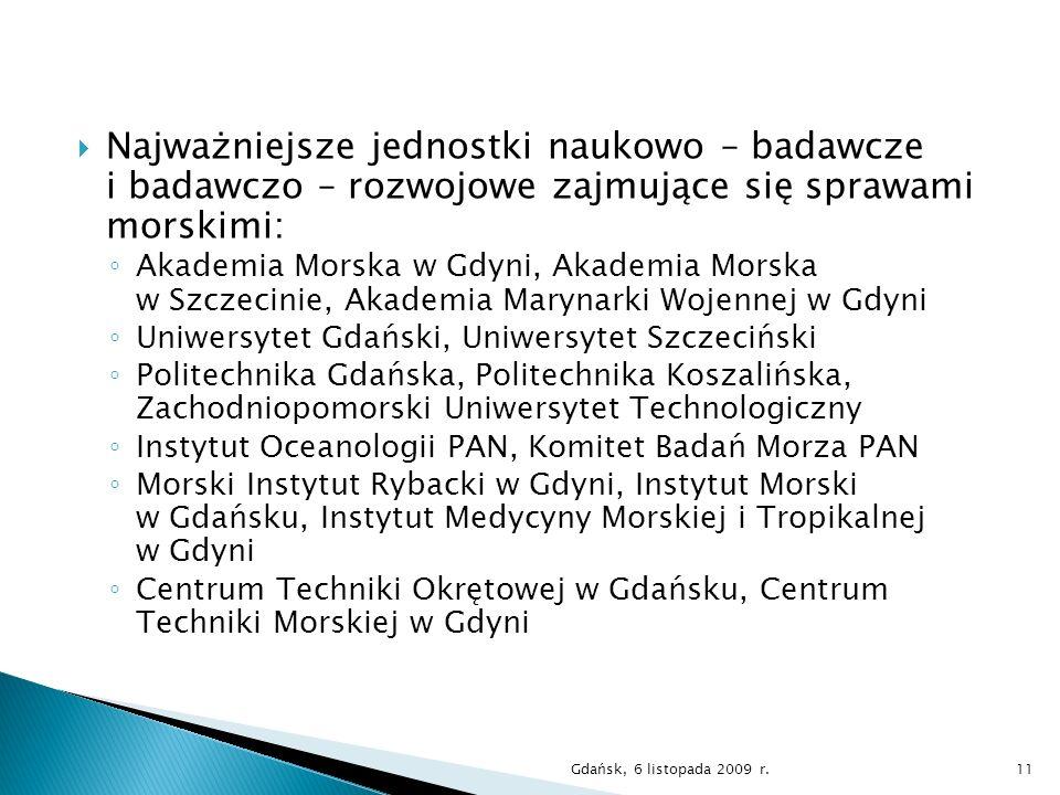 Najważniejsze jednostki naukowo – badawcze i badawczo – rozwojowe zajmujące się sprawami morskimi: Akademia Morska w Gdyni, Akademia Morska w Szczecin