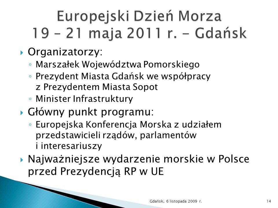 Organizatorzy: Marszałek Województwa Pomorskiego Prezydent Miasta Gdańsk we współpracy z Prezydentem Miasta Sopot Minister Infrastruktury Główny punkt