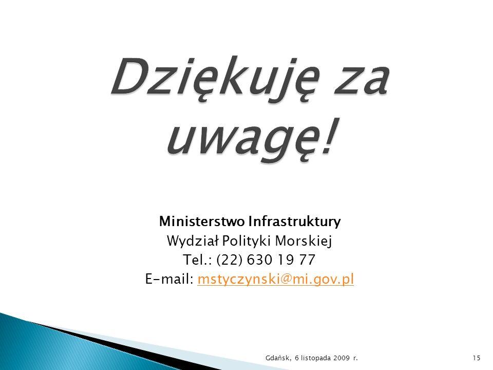 Ministerstwo Infrastruktury Wydział Polityki Morskiej Tel.: (22) 630 19 77 E-mail: mstyczynski@mi.gov.plmstyczynski@mi.gov.pl Gdańsk, 6 listopada 2009
