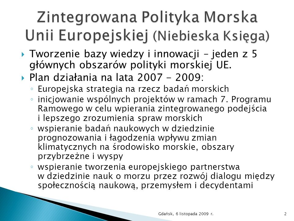 Tworzenie bazy wiedzy i innowacji – jeden z 5 głównych obszarów polityki morskiej UE. Plan działania na lata 2007 - 2009: Europejska strategia na rzec