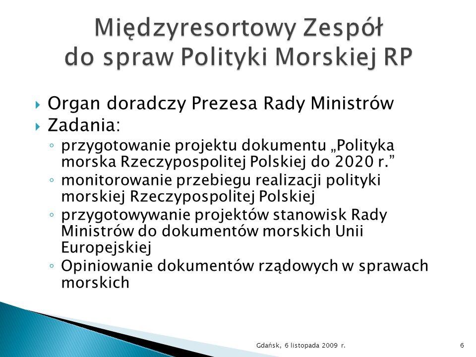 Organ doradczy Prezesa Rady Ministrów Zadania: przygotowanie projektu dokumentu Polityka morska Rzeczypospolitej Polskiej do 2020 r. monitorowanie prz
