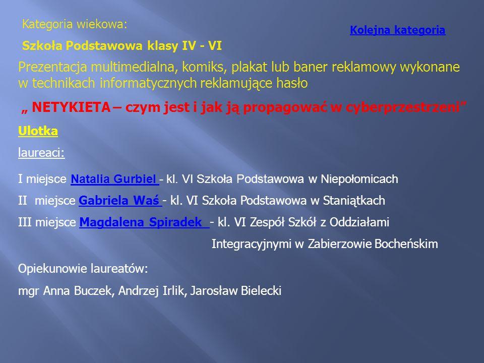 Kategoria wiekowa: Szkoła Podstawowa klasy IV - VI Ulotka laureaci: I miejsce Natalia Gurbiel - kl. VI Szkoła Podstawowa w NiepołomicachNatalia Gurbie