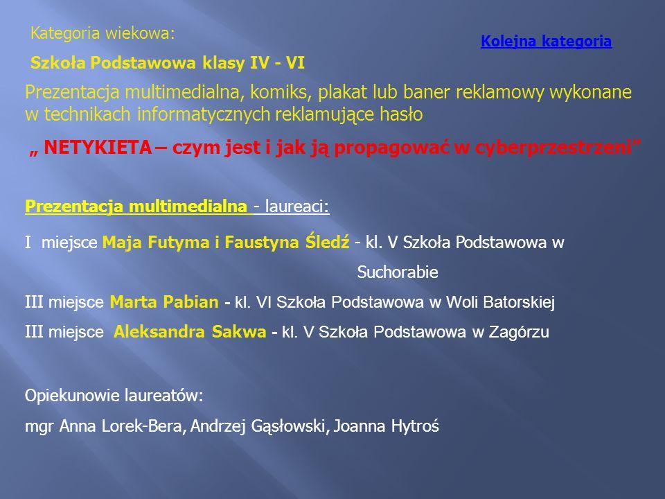 Kategoria wiekowa: Szkoła Podstawowa klasy IV - VI Prezentacja multimedialna - laureaci: I miejsce Maja Futyma i Faustyna Śledź - kl. V Szkoła Podstaw