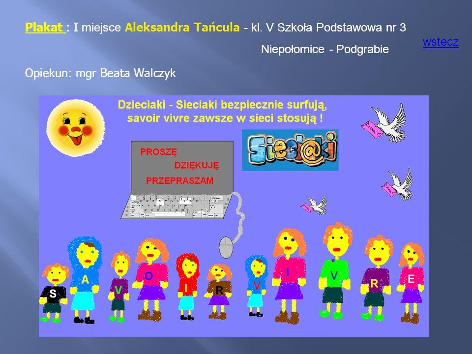 Plakat : I miejsce Aleksandra Tańcula - kl. V Szkoła Podstawowa nr 3 Niepołomice - Podgrabie Opiekun: mgr Beata Walczyk wstecz