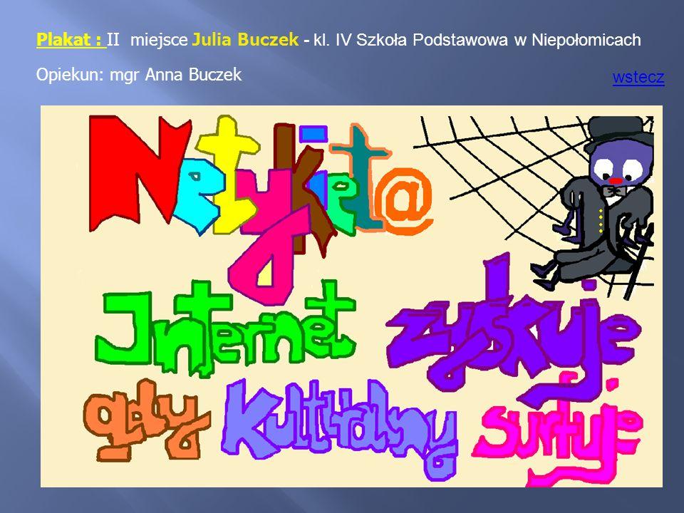 Plakat : II miejsce Julia Buczek - kl. IV Szkoła Podstawowa w Niepołomicach Opiekun: mgr Anna Buczek wstecz