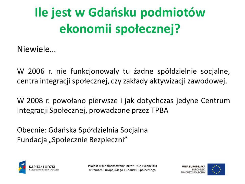 Ile jest w Gdańsku podmiotów ekonomii społecznej? Projekt współfinansowany przez Unię Europejską w ramach Europejskiego Funduszu Społecznego Niewiele…