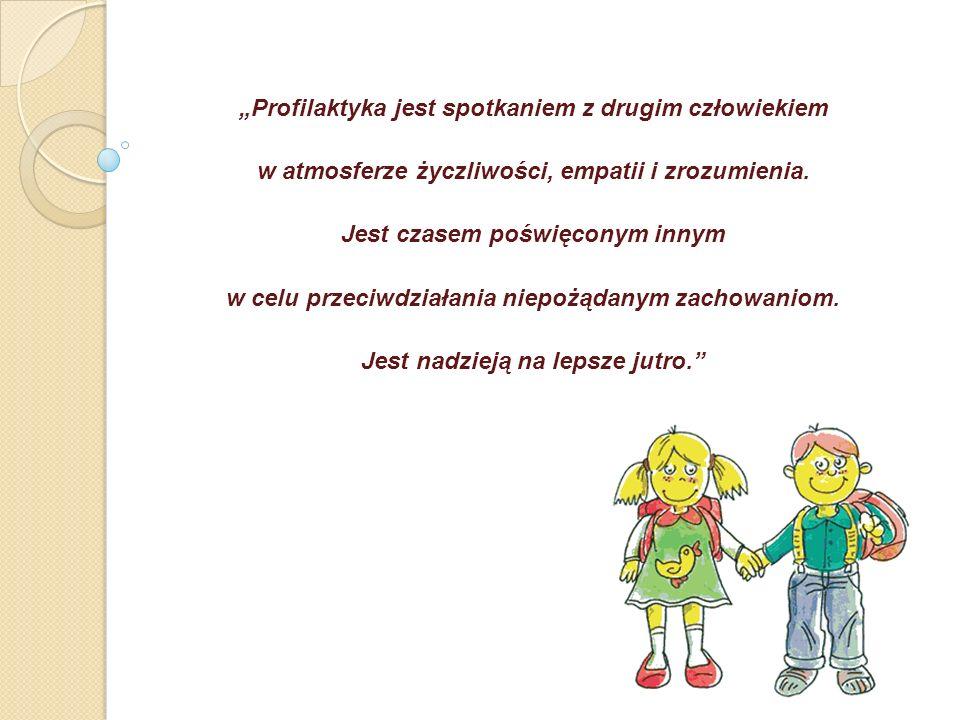Profilaktyka jest spotkaniem z drugim człowiekiem w atmosferze życzliwości, empatii i zrozumienia.