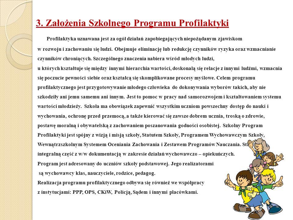 3. Założenia Szkolnego Programu Profilaktyki Profilaktyka uznawana jest za ogół działań zapobiegających niepożądanym zjawiskom w rozwoju i zachowaniu