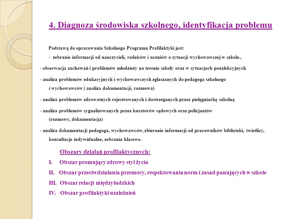 4. Diagnoza środowiska szkolnego, identyfikacja problemu Podstawą do opracowania Szkolnego Programu Profilaktyki jest: - zebranie informacji od nauczy