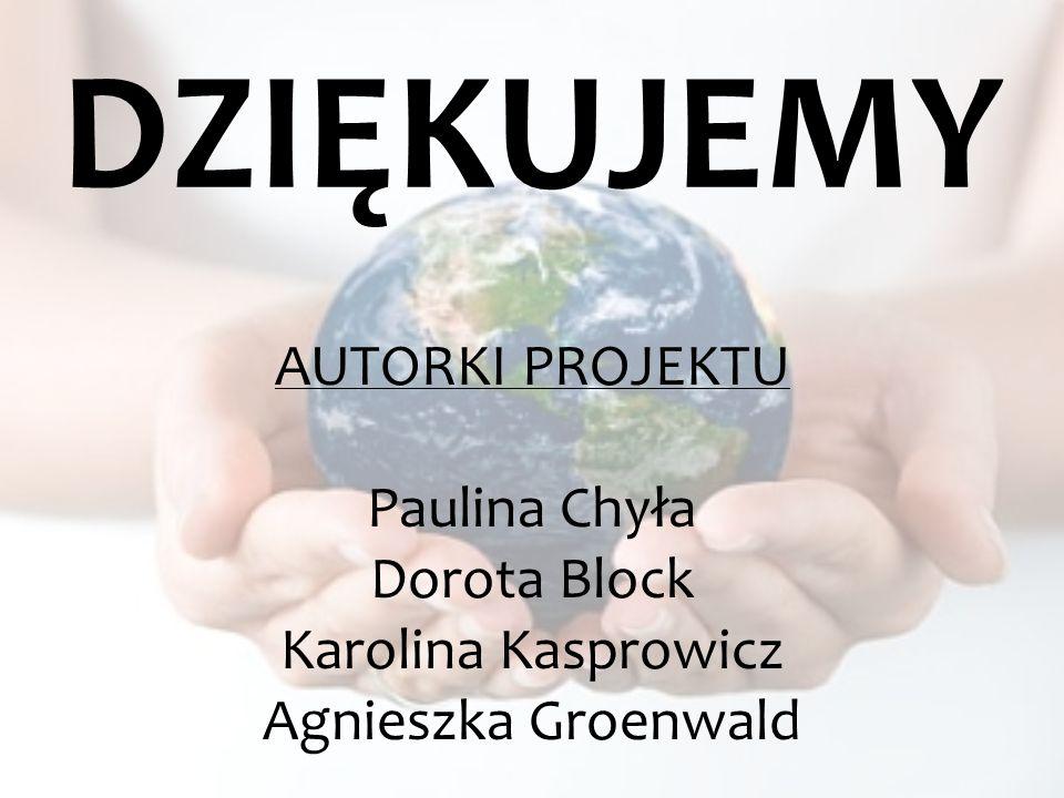 DZIĘKUJEMY AUTORKI PROJEKTU Paulina Chyła Dorota Block Karolina Kasprowicz Agnieszka Groenwald