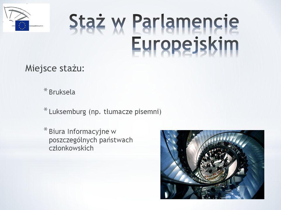 Miejsce stażu: * Bruksela * Luksemburg (np. tłumacze pisemni) * Biura Informacyjne w poszczególnych państwach członkowskich