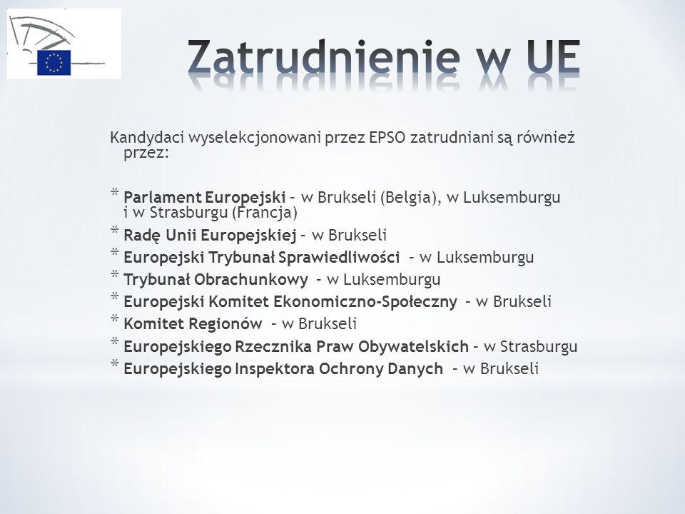 Kandydaci wyselekcjonowani przez EPSO zatrudniani są również przez: * Parlament Europejski – w Brukseli (Belgia), w Luksemburgu i w Strasburgu (Francj