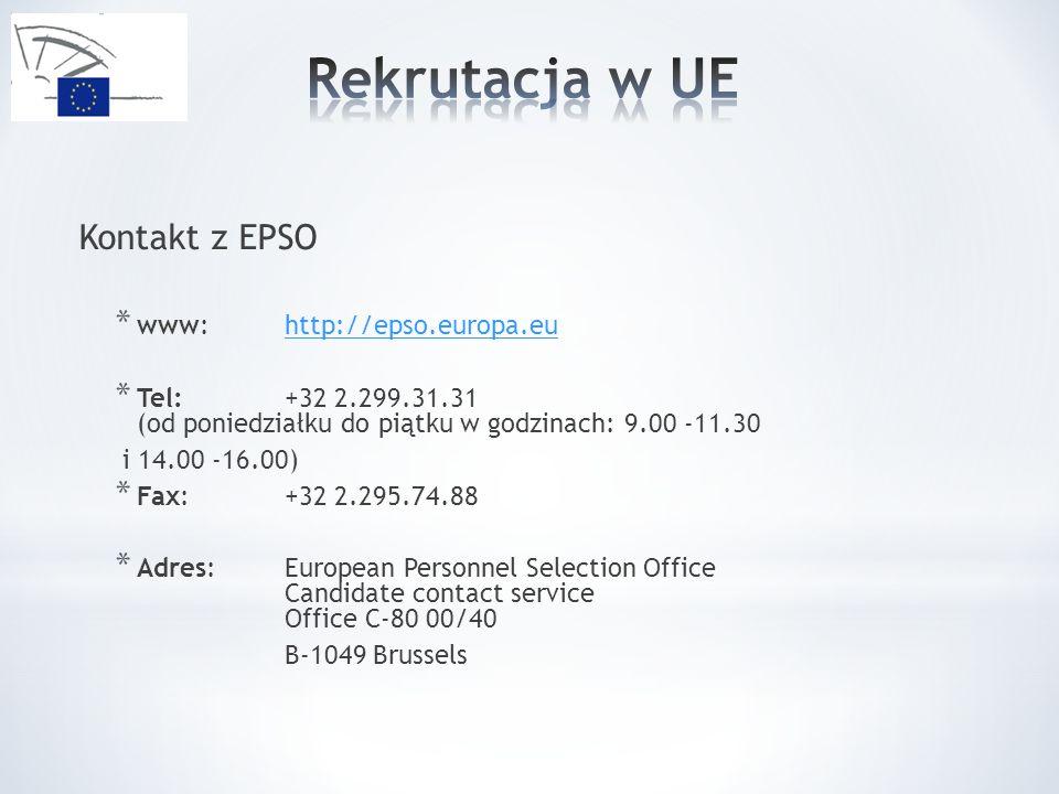 Kontakt z EPSO * www: http://epso.europa.euhttp://epso.europa.eu * Tel: +32 2.299.31.31 (od poniedziałku do piątku w godzinach: 9.00 -11.30 i 14.00 -1