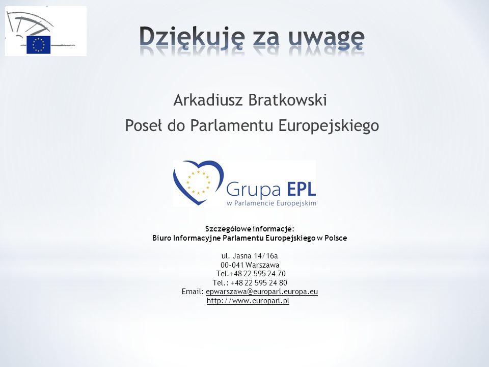 Arkadiusz Bratkowski Poseł do Parlamentu Europejskiego Szczegółowe informacje: Biuro Informacyjne Parlamentu Europejskiego w Polsce ul. Jasna 14/16a 0