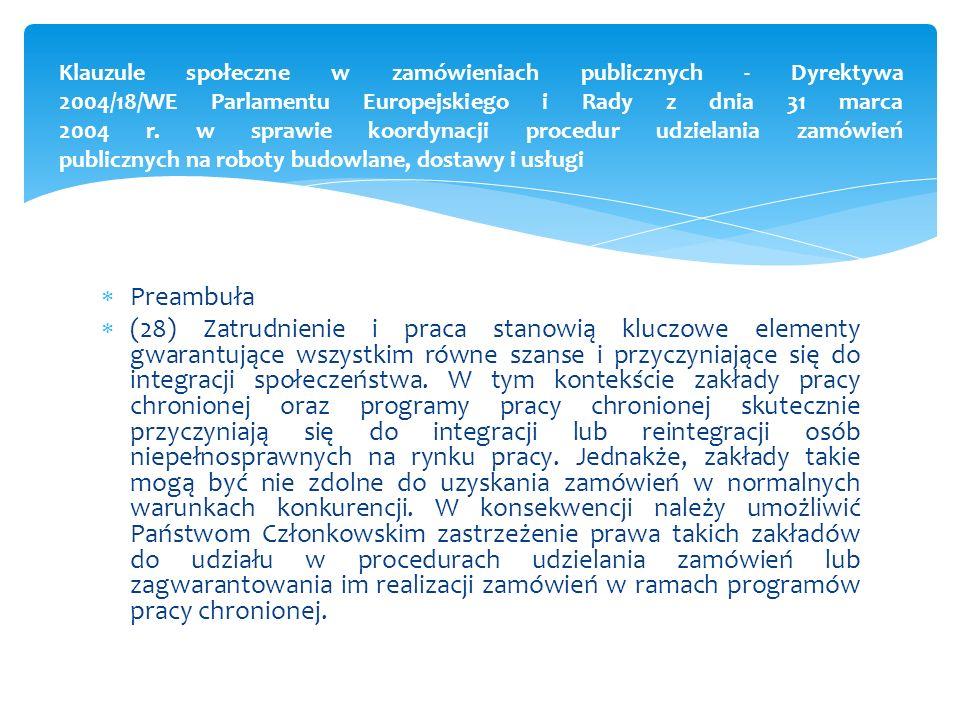 zatrudniania osób mających szczególnych trudności z integracją także zwalczania bezrobocia lub ochrony środowiska (33)Warunki realizacji zamówienia (…) mogą, w szczególności, zachęcać do organizacji wewnętrznych szkoleń zawodowych, zatrudniania osób mających szczególnych trudności z integracją, a także zwalczania bezrobocia lub ochrony środowiska.